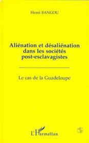 Alienation Et Desalienation Dans Les Societes Post-Esclavagistes : Le Cas De La Guadeloupe - Couverture - Format classique