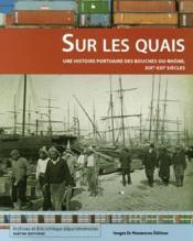 Sur les quais ; une histoire portuaire des Bouches-du-Rhône, XIX-XXI siècles - Couverture - Format classique