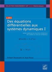 Des équations différentielles aux systèmes dynamiques t.1 ; théorie élémentaire des équations différentielles avec éléments de topologie différentielle - Couverture - Format classique
