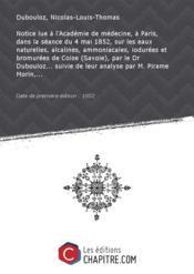 Notice lue à l'Académie de médecine, à Paris, dans la séance du 4 mai 1852, sur les eaux naturelles, alcalines, ammoniacales, iodurées et bromurées de Coise (Savoie), par le Dr Dubouloz... suivie de leur analyse par M. Pirame Morin,... [Edition de 1852] - Couverture - Format classique