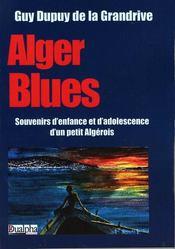 Alger blues ; souvenirs d'enfance et d'adolescence d'un petit algérois - Couverture - Format classique
