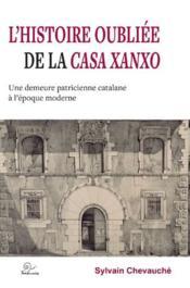 L'histoire oubliée de la casa Xanxo ; une demeure patricienne catalane à l'époque moderne - Couverture - Format classique