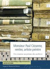 Monsieur paul cézanne, rentier, artiste peintre ; un créateur au prisme des archives - Intérieur - Format classique