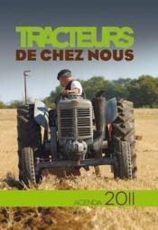 Tracteurs de chez nous ; l'agenda passion 2011 - Couverture - Format classique