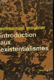Introduction Aux Existentialismes. Collection : Idees N° 14 - Couverture - Format classique