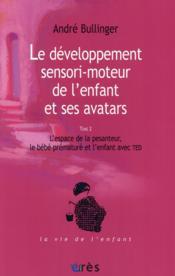 Le développement de l'enfant et ses avatars t.2 ; l'espace de la pesanteur, le bébé prématuré et l'enfant avec TED - Couverture - Format classique