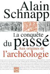 La conquête du passé ; aux origines de l'archéologie - Couverture - Format classique