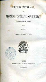 Peuvres pastorales de Monseigneur Guibert, archevêque de Tours [cardinal archevêque de Paris]. - Intérieur - Format classique