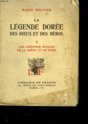 La Legende Doree Des Dieux Et Des Heros, Tome Ii, Les Legendes Epiques De La Grece Et De Rome. - Couverture - Format classique