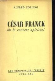 CESAR FRANCK ou LE CONCERT SPIRITUEL. - Couverture - Format classique