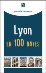 Lyon en 100 dates - Couverture - Format classique