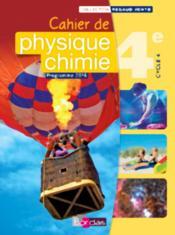 CAHIERS PHYSIQUE CHIMIE ; 4ème ; cahier de l'élève (édition 2016) - Couverture - Format classique