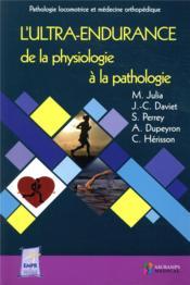 L'ultra-endurance de la physiologie à la pathologie ; pathologie locomotrice et médecine orthopédique - Couverture - Format classique