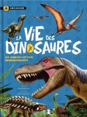La vie des dinosaures ; les animaux les plus impressionnants - Couverture - Format classique