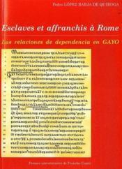Esclaves et affranchis à Rome ; las relaciones de dependencia en las i nstitutiones en gayo - Couverture - Format classique