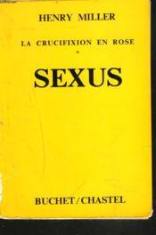 La Crucifixion En Rose. I. Sexus. - Couverture - Format classique