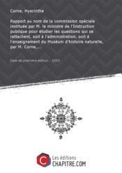 Rapport au nom de la commission spéciale instituée par M. le ministre de l'Instruction publique pour étudier les questions qui se rattachent, soit à l'administration, soit à l'enseignement du Muséum d'histoire naturelle, par M. Corne,... [édition 1850] - Couverture - Format classique