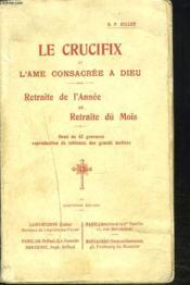 Le Crucifix Et L'Ame Consacree A Dieu. Retraite De L'Annee Et Retraite Du Mois - Couverture - Format classique