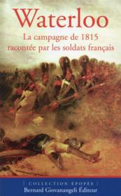 Waterloo ; la campagne de 1815 racontée par les soldats français - Couverture - Format classique