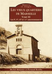 Les vieux quartiers de Marseille t.3 ; les 8e, 9e, 10e et 11e arrondissements - Couverture - Format classique