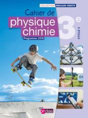 CAHIERS PHYSIQUE CHIMIE ; 3ème ; cahier de l'élève (édition 2016) - Couverture - Format classique