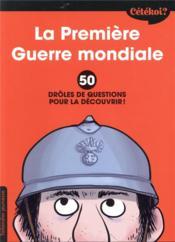 Cétékoi ? ; la Première Guerre mondiale ; 50 drôles de questions pour la découvrir ! - Couverture - Format classique