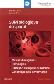 Suivi biologique du sportif ; mesures biologiques, pathologies, passeport biologique de l'athlète, génomique - Couverture - Format classique