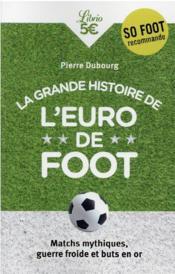 La grande histoire de l'Euro de foot : matchs mythiques, guerre froide et buts en or - Couverture - Format classique