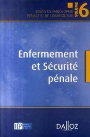 Enfermement et sécurité pénale ; essais de philosophie générale de criminologie t.6 - Intérieur - Format classique