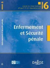 Enfermement et sécurité pénale ; essais de philosophie générale de criminologie t.6 - Couverture - Format classique