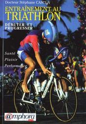 Entrainement Au Triathlon : Debuter Et Progresser - Intérieur - Format classique