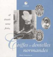 Il etait une fois ... coiffes et dentelles normandes - Couverture - Format classique