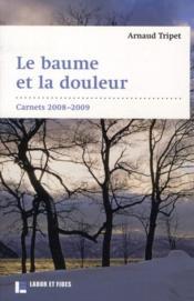 Le baume et la douleur ; carnets 2008/2009 - Couverture - Format classique