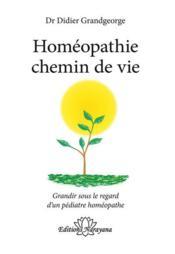 Homéopathie chemin de vie : grandir sous le regard d'un pédiatre homéopathe - Couverture - Format classique