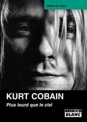 Kurt Cobain ; plus lourd que le ciel - Intérieur - Format classique