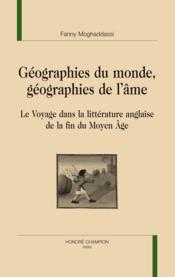 Géographies du monde, géographie de l'âme ; le voyage dans la littérature anglaise de la fin du Moyen-âge - Couverture - Format classique