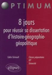8 jours pour réussir sa dissertation d'histoire-géographie-géopolitique - Couverture - Format classique