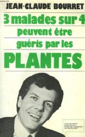 Trois Malades Sur Quatre Peuvent Etre Gueris Par Les Plantes. - Couverture - Format classique