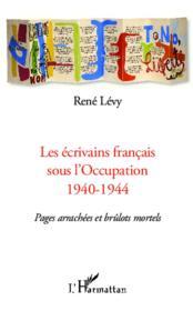 Les écrivains francais sous l'occupation 1940-1944 ; pages arrachées et brûlot mortels - Couverture - Format classique
