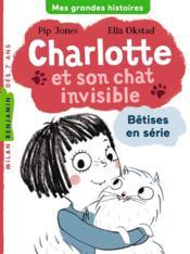 Charlotte et son chat invisible T.1 ; bêtises en série - Couverture - Format classique