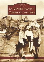 La Vendée d'antan ; coiffes et costumes - Couverture - Format classique