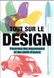 Tout sur le design ; panorama des mouvements et des chefs-d'oeuvre - Couverture - Format classique