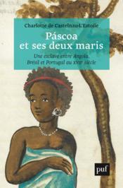 Páscoa et ses deux maris ; vie d'une esclave entre Angola, Brésil et Portugal - Couverture - Format classique