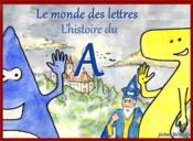 Le monde des lettres t.1 ; l'histoire du A - Couverture - Format classique