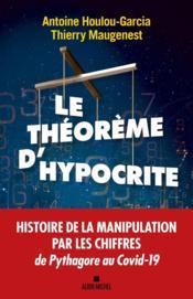 Le theoreme d'Hypocrite ; une histoire de la manipulation par les chiffres de Pythagore à Macron - Couverture - Format classique