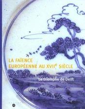 La faience europeenne au xviie siecle - le triomphe de delft - Intérieur - Format classique