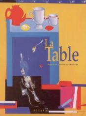 La table, regards de peintres et d'écrivains - Couverture - Format classique