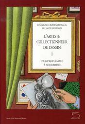 L'artiste collectionneur de dessin t.1 ; de giorgio vasari à aujourd'hui - Intérieur - Format classique