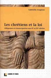 Les chrétiens et la loi ; allégeance et émancipation aux IIe et IIIe siècles - Couverture - Format classique