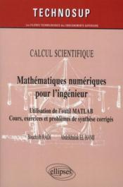 Calcul scientifique ; mathématiques numériques pour l'ingénieur ; utilisation de l'outil MATLAB ; cours, exercices et problèmes de synthèse corrigés - Couverture - Format classique